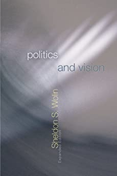 Politics and Vision: Continuity and Innovation in Western Political Thought by [Wolin, Sheldon S.]