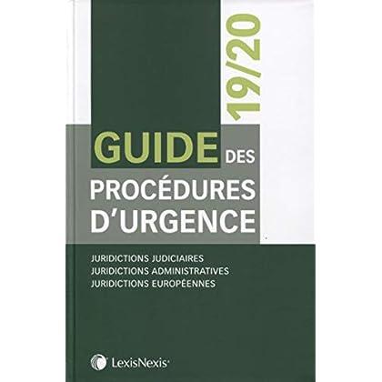Guide des procédures d'urgence 19/20: Juridictions judiciaires. Juridictions administratives. Juridictions européennes
