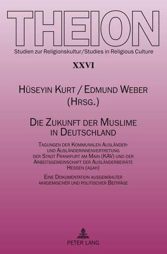 Die Zukunft der Muslime in Deutschland: Tagungen der Kommunalen Ausländer- und Ausländerinnenvertretung der Stadt Frankfurt am Main (KAV) und der ... / Studies in Religious Culture, Band 26)