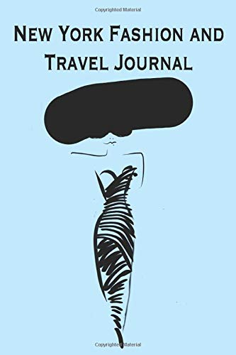 New York Fashion and Travel Journal: ThIs uniquely illustrated notebook is your perfect companion for your shopping and sightseeing adventures in the ... inner pages where you can sketch and write