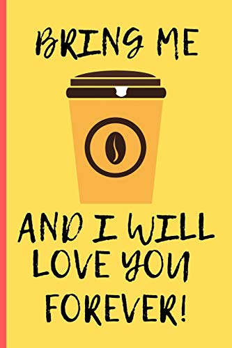 Bring Me Coffee And I Will Love You Forever: A Funny Novelty Notebook / Journal - Excellent Alternative to Gift Cards (6