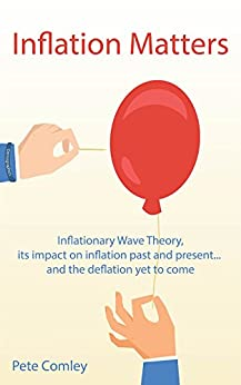 Inflation Matters: Inflationary Wave Theory, its impact on inflation past and present ... and the deflation yet to come by [Comley, Pete]