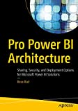 Pro Power BI Architecture: Sharing, Security, and Deployment Options for Microsoft Power BI Solutions (English Edition)
