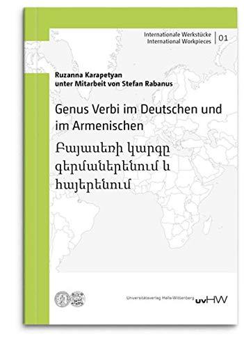 Genus Verbi im Deutschen und im Armenischen: Բայասեռի կարգը գերմաներենում և հայերենում (Internationale Werkstücke | International Workpieces)