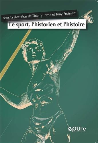 Le Sport, l'Historien et l'Histoire par Thierry Terret