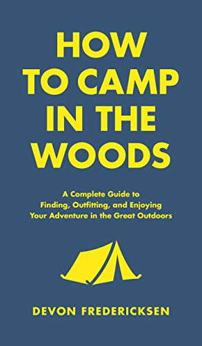 How to Camp in the Woods: A Complete Guide to Finding, Outfitting, and Enjoying Your Adventure in the Great Outdoors (English Edition)