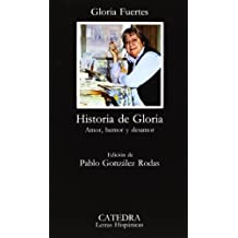 Historia de Gloria / Story of Gloria: (Amor, Humor and Desamor) / (Love, Humor and Indifference) (Letras Hispanicas / Hispanic Letters) by Gloria Fuertes (1980-08-06)