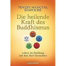 Die heilende Kraft des Buddhismus: Leben im Einklang mit den fünf Elementen