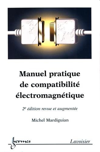 Manuel pratique de compatibilité électromagnétique : Prédictions et solutions aux perturbations électromagnétiques