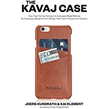 The KAVAJ Case: How Two Former Amazon Employees Made Millions By Creating a Blueprint For Selling Their Own Products on Amazon (English Edition)
