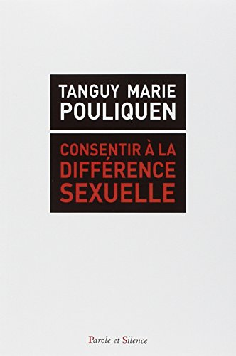 Consentir à la différence sexuelle : Théorie du genre, homosexualité, Mariage pour tous, autosuffisance de la conscience comme fermetures à l'altérité