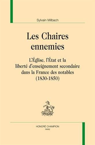 Les Chaires ennemies. L'Église, l'État et la liberté d'enseignement secondaire dans la France des notables (1830-1850).