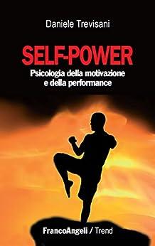 Self - power. Psicologia della motivazione e della performance: Psicologia della motivazione e della performance (Trend) di [Trevisani, Daniele]