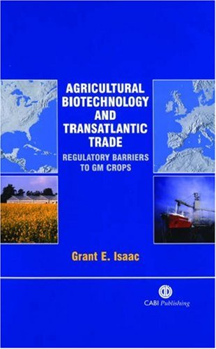 Agricultural Biotechnology and Transatlantic Trade: Regulatory Barriers to Gm Crops