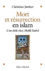 Mort et résurrection en islam : L'Au-delà selon Mullâ Sadrâ