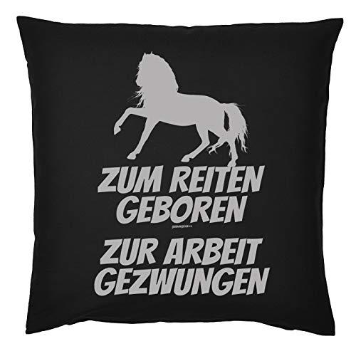 Tini - Shirts Reiter - Arbeit Sprüche Kissen - Dekokissen REIT-Sport : Zum Reiten geboren zur Arbeit gezwungen - Geschenk-Kissen Pferde-Motiv - Farbe : schwarz