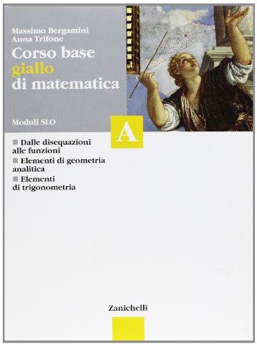 Corso base giallo di matematica. Modulo A. Per le Scuole superiori