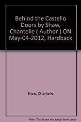 Behind the Castello Doors by Shaw, Chantelle ( Author ) ON May-04-2012, Hardback