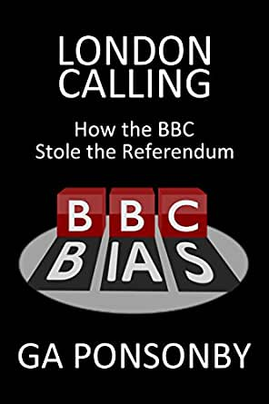 London Calling: How the BBC Stole the Referendum eBook: Ponsonby, GA:  Amazon.co.uk: Kindle Store