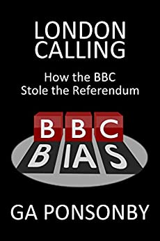 London Calling: How the BBC Stole the Referendum by [Ponsonby, GA]