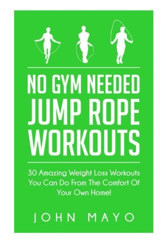 Preisvergleich Produktbild No Gym Needed- Jump Rope Workouts: 30 Amazing Weight Loss Workouts You Can Do From The Comfort Of Your Own Home! (No Gym Needed, At Home Fitness, At Home Workouts, Drop A Dress Size) by John Mayo (2015-05-12)