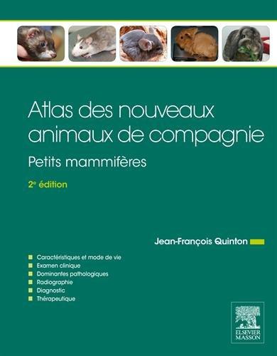 Atlas des nouveaux animaux de compagnie : Petits mamifères par Jean-François Quinton, Hugues Gaillot