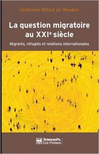 La question migratoire au XXIe siècle : Migrants, réfugiés et relations internationales de Catherine Wihtol de Wenden ( 9 novembre 2010 )