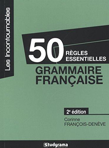 50 règles essentielles : Grammaire française par Corinne François-Denève