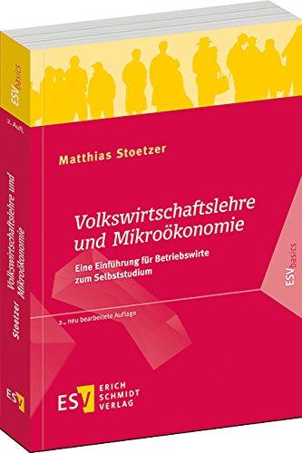 Volkswirtschaftslehre und Mikroökonomie: Eine Einführung für Betriebswirte zum Selbststudium (ESVbasics)
