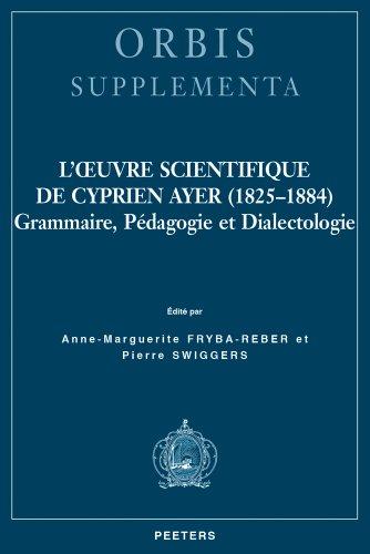 L'oeuvre scientifique de Cyprien Ayer (1825-1884) : Grammaire, pgagogie et dialectologie