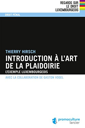Introduction à l'art de la plaidoirie: L'exemple luxembourgeois par Thierry Hirsch