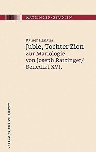 Juble, Tochter Zion: Zur Mariologie von Joseph Ratzinger/Benedikt XVI. (Ratzinger-Studien)