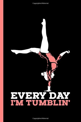 Everyday I'm Tumbling: Notebook & Journal Or Diary For Tumbling Ahtletes & Gymnastics Lovers - Take Your Notes Or Gift It, Date Ruled Paper (120 Pages, 6x9