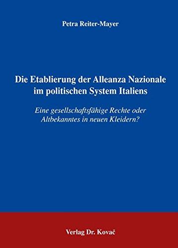 Die Etablierung der Alleanza Nazionale im politischen System Italiens: Eine gesellschaftsfähige Rechte oder Altbekanntes in neuen Kleidern? (POLITICA / Schriftenreihe zur politischen Wissenschaft)