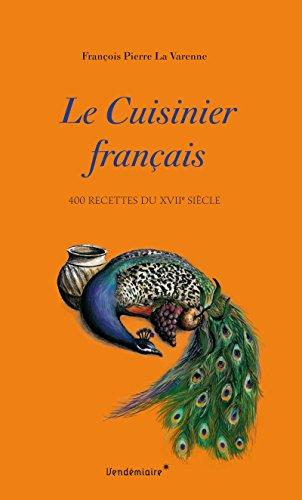Le cuisinier français : 400 recettes du XVIIe siècle