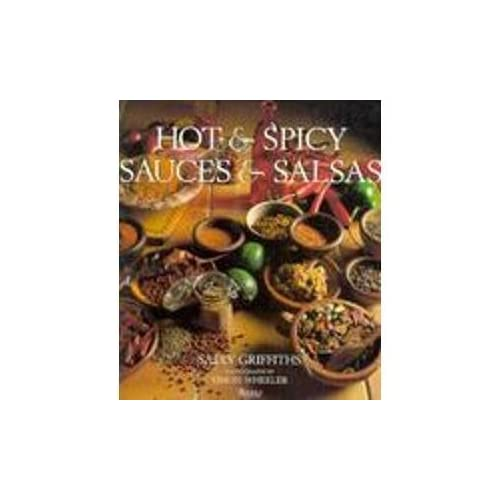 Hot and Spicy Sauces & Salsas by Sally Griffiths (1995-05-15)