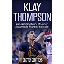 Klay Thompson: The Incredible Story of One of Basketball's Sharpest Shooters (Basketball Biography Books) (English Edition)