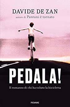Pedala!: Il romanzo di chi ha voluto la bicicletta (di Davide De Zan)