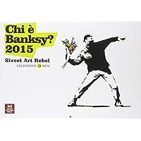 Chi è Banksy? 2015. Street art rebel. Calendario 13 mesi - Tredici Mesi Calendario