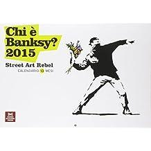 Chi è Banksy? 2015. Street art rebel. Calendario 13 mesi