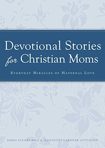 Devotional Stories for Christian Moms: Everyday miracles of maternal love (Cup of Comfort Stories) (English Edition)