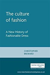 The Culture of Fashion: A New History of Fashionable Dress (Studies in Design and Material Culture)