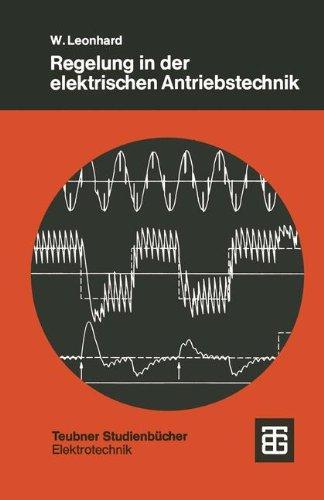 Regelung in der elektrischen Antriebstechnik (Teubner Studienbücher Physik) (German Edition)