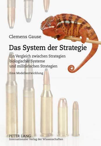Das System der Strategie: Ein Vergleich zwischen Strategien biologischer Systeme und militärischen Strategien- Eine Modellentwicklung