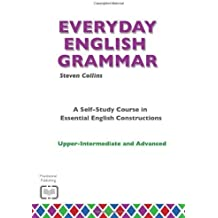 [(Everyday English Grammar: A Self-study Course in Essential English Constructions: Upper-intermediate and Advanced)] [ By (author) Steven Collins, Illustrated by Alex Stead ] [March, 2014]