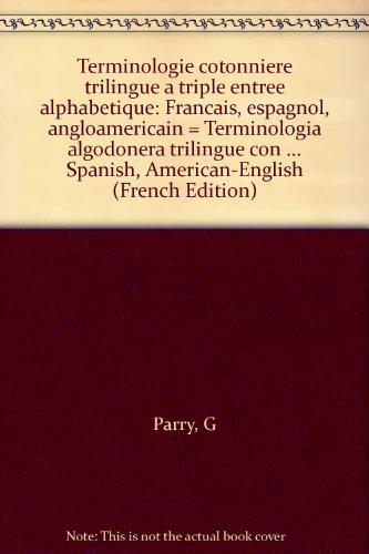 Terminologie cotonnière trilingue à triple entrée alphabétique (français, espagnol, angloaméricain) par Georges Parry