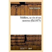 Molière, sa vie et ses oeuvres (Éd.1873) (Litterature)