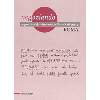 Negoziando. Negozi Dove Spendere Bene Anche Solo Del Tempo. Roma 2012