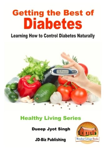 Getting the Best of Diabetes - Learning How to Control Diabetes Naturally
