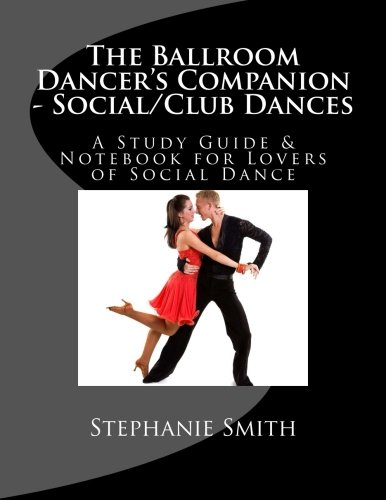 The Ballroom Dancer's Companion - Social/Club Dances: A Study Guide & Notebook for Lovers of Social Dance: Volume 5 por Stephanie Smith